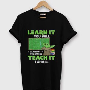 Official Baby Yoda Learn It You Will I Teach With The Force Teach It I Shall shirt