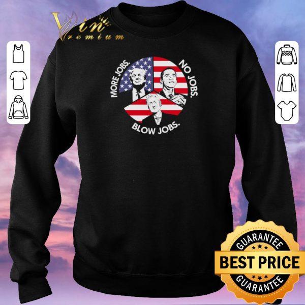 Official Trump More Jobs Obama No Jobs Bill Clinton Blow Jobs USA Flag shirt sweater