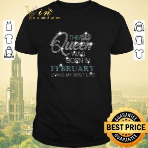 Original Glitter this queen was born in february living my best life shirt sweater