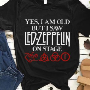 Original Yes I Am Old But I Saw Led-Zeppelin On Stage shirt