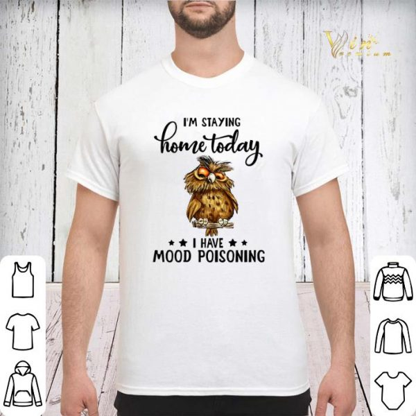 Owl i'm staying home today i have mood poisoning shirt sweater