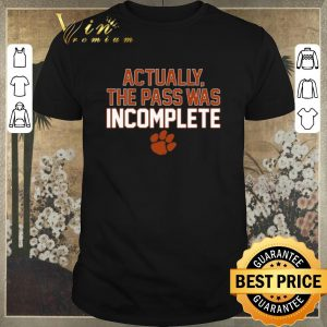Premium Clemson Tigers Actually The Pass Was Incomplete shirt sweater