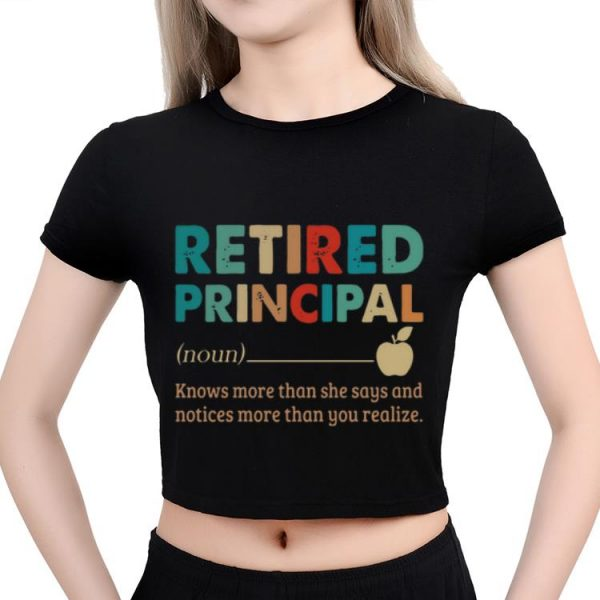 Premium Retired Principal Know More Than She Say And Notices More Than You Realize shirt