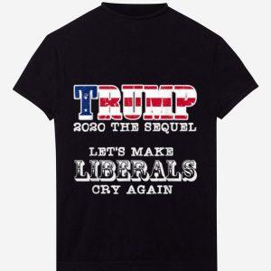 Pretty Trump 2020 The Sequel Let's Make Liberals Cry Again shirt