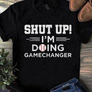 Top Shut Up I'm Doing Gamechanger Softball shirt