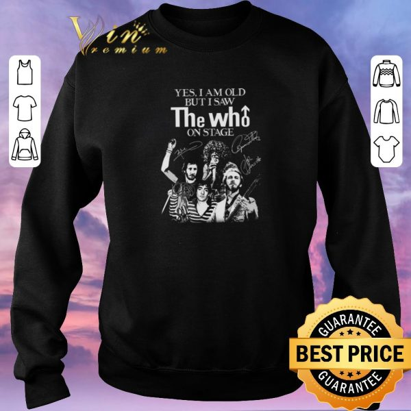 Top Yes i am old but i saw The Who on stage all signature shirt sweater