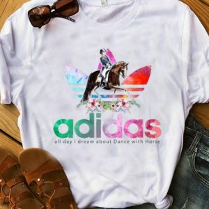 Awesome Adidas all day I dream about dance with horse shirt