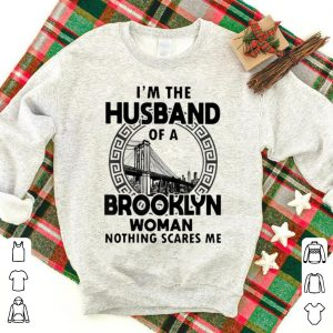 Awesome I'm The Husband Of A Brooklyn Woman Nothing Scares Me shirt