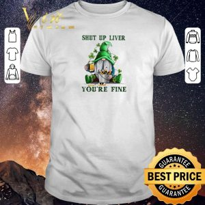 Hot Gnome drink beer Shut up liver you're fine St Patrick's day shirt sweater