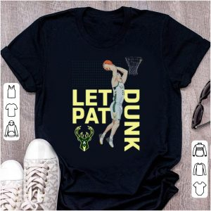 Nice Connaughton Milwaukee Bucks LET PAT DRUNK Pat shirt