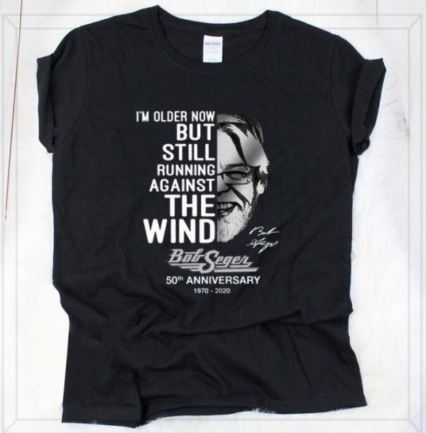 Nice I'm older now but still running against the wind Bob Seger signature shirt