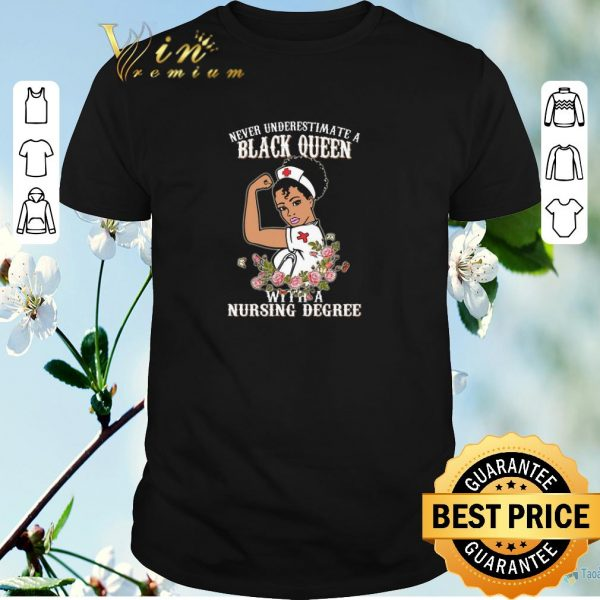 Nice Never underestimate a black queen flowers with a nursing degree shirt