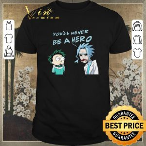 Nice Rick And Morty You'll Never Be A Hero My Hero Academia shirt sweater