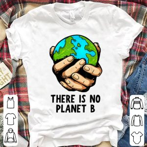 Nice There Is No Planet B Environmental shirt