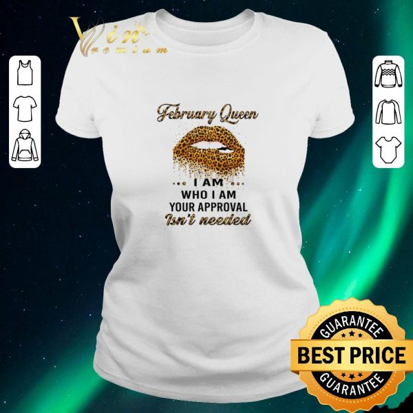 Original Leopard lips february queen i am who i am your approval isn't needed shirt sweater