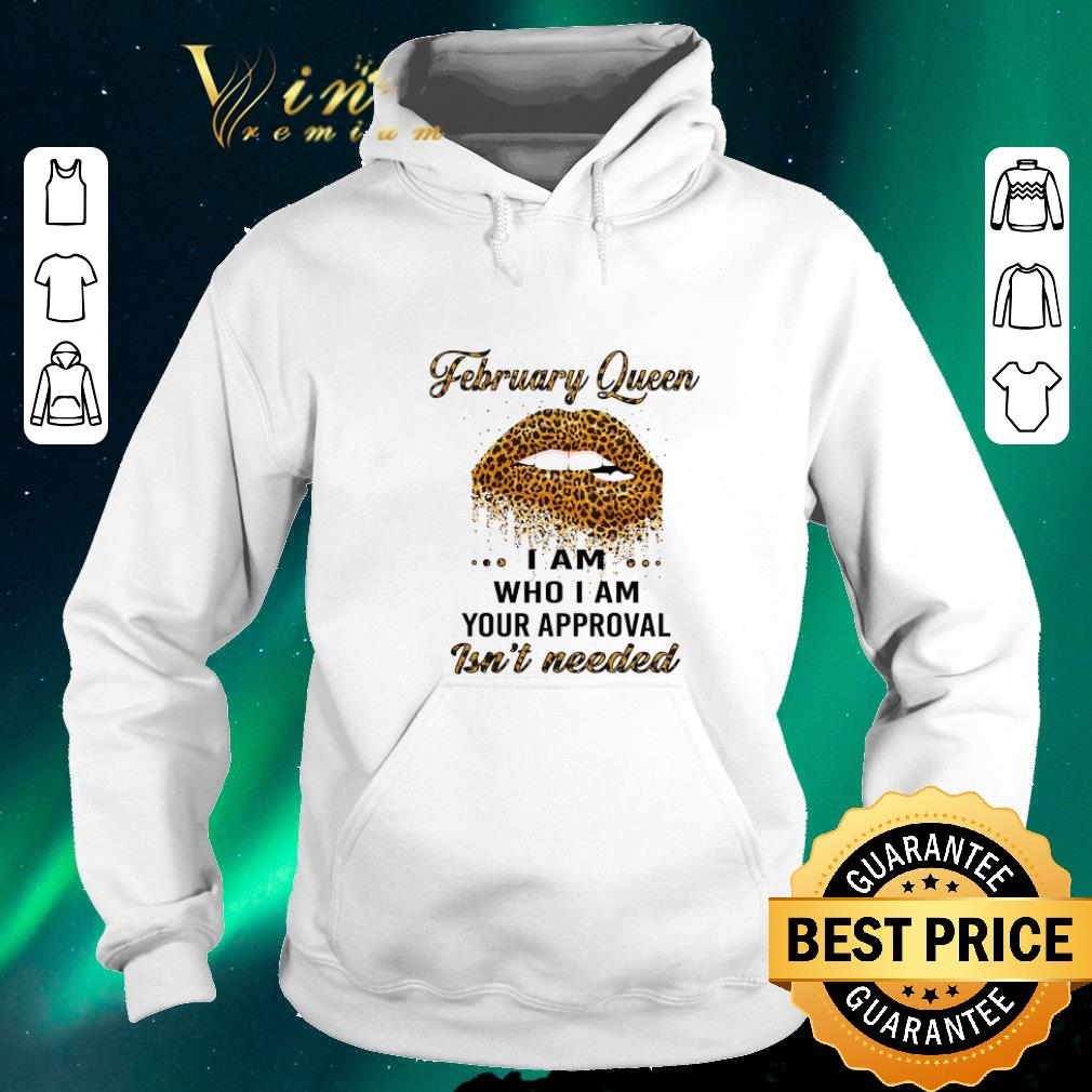 Original Leopard lips february queen i am who i am your approval isn t needed shirt sweater 4 - Original Leopard lips february queen i am who i am your approval isn't needed shirt sweater