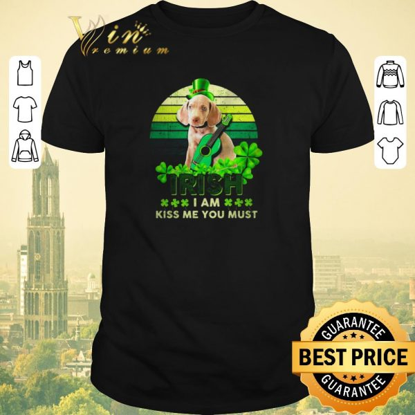 Original Weimaraner St Patrick's Day Irish I am kiss Me You must shirt sweater
