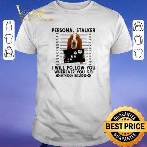 Premium Basset Hound personal stalker i will follow you wherever you go shirt sweater
