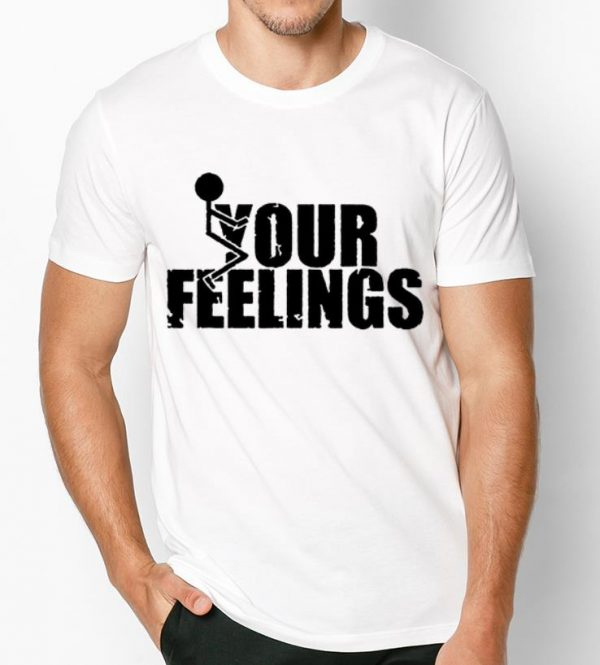 Premium Fuck Your Feelings shirt