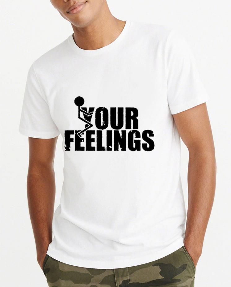 Premium Fuck Your Feelings shirt 4 - Premium Fuck Your Feelings shirt