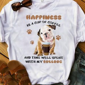 Premium Happiness Is A Cup Of Coffee And Time Well Spent With My Bulldog shirt