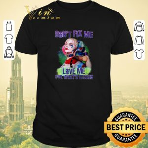 Premium Harley Quinn don't fix me love me for what broken birds of prey shirt sweater