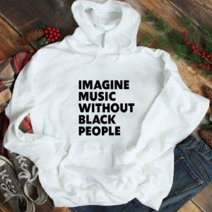 Premium Imagine Music Without Black People shirt