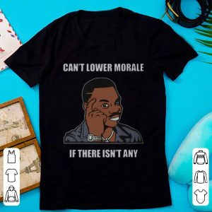 Pretty Can't Lower Morale If There Isn't Any shirt