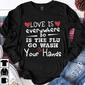 Pretty Heart Love Is Everywhere So Is The Flu Wash Your Hands shirt