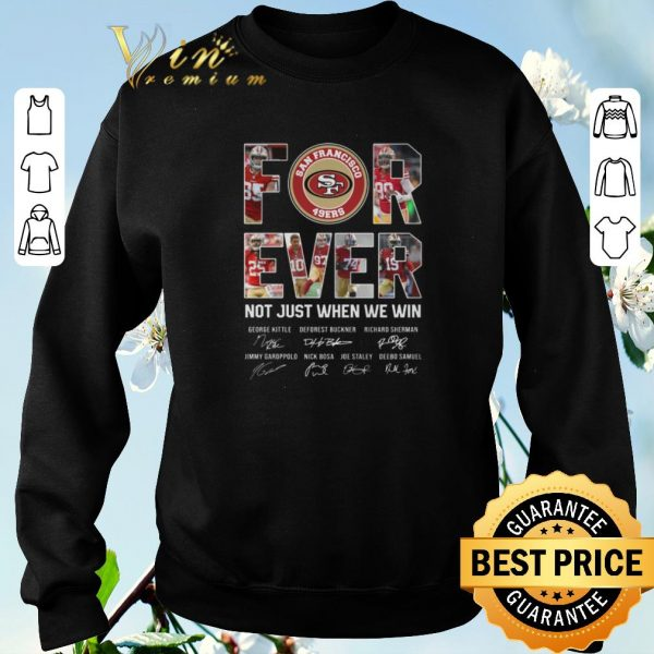 Pretty San Francisco 49ers For Ever not just when we win signatures shirt sweater