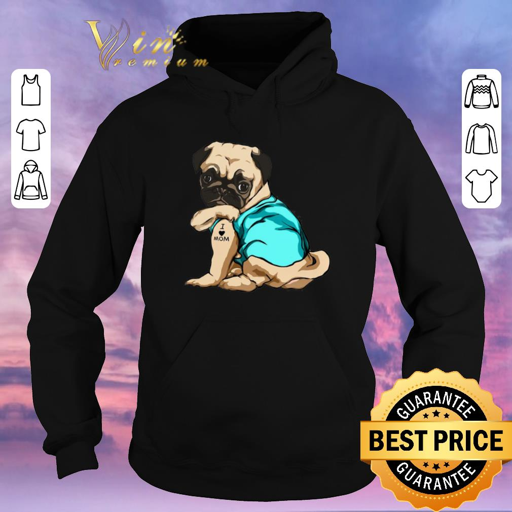 Pretty Tattoos Pug I Love Mom shirt sweater 4 - Pretty Tattoos Pug I Love Mom shirt sweater