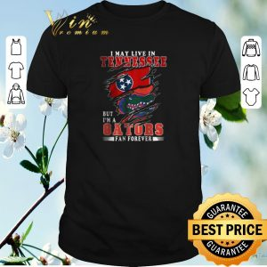 Top I May Live In Tennessee But I'm A Gators Fan Forever shirt sweater