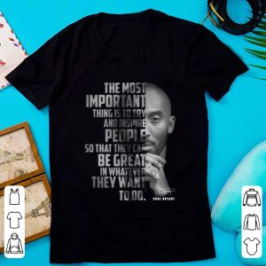 Top The Most Important Thing Is To Try And Inspire People So That They Can Be Great In Whatever They Want To Do Kobe Bryant Signature shirt