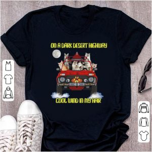 Awesome Cats On The Dark Desert Highway Cool Wind In My Hair shirt