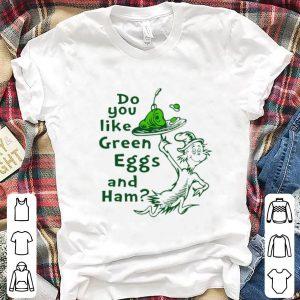 Beautiful Dr Seuss Do You Like Green Eggs And Ham shirt