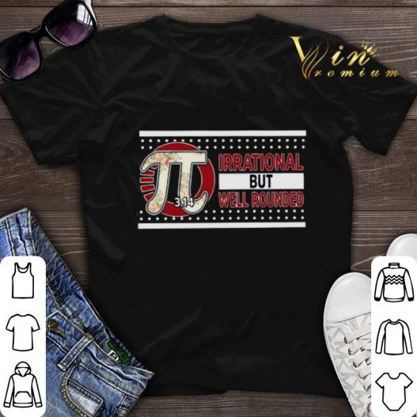 Flowers Pi irrational but well rounded shirt