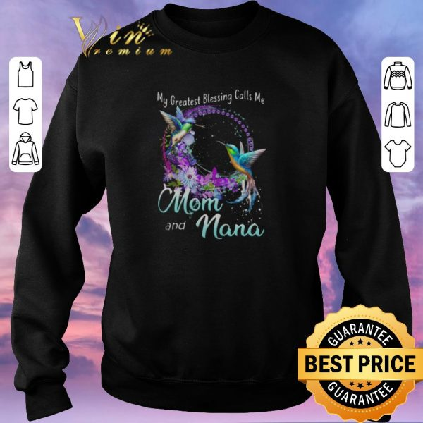 Funny Hummingbird My Greatest Blessing Calls Me Mom And Nana shirt sweater