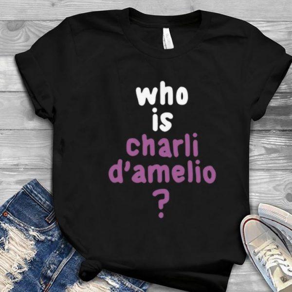 Great Who Is Charli Damelio shirt