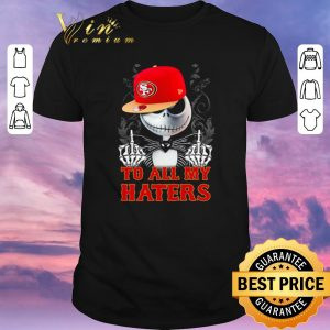 Hot Jack Skellington San Francisco 49ers to all my haters shirt sweater