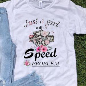 Hot Just a girl with a Harley Davidson speed problem flowers shirt
