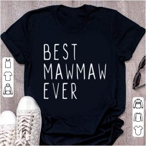 Nice Best Mawmaw Ever Funny Cool Maw-maw Mother's Day Gift shirt