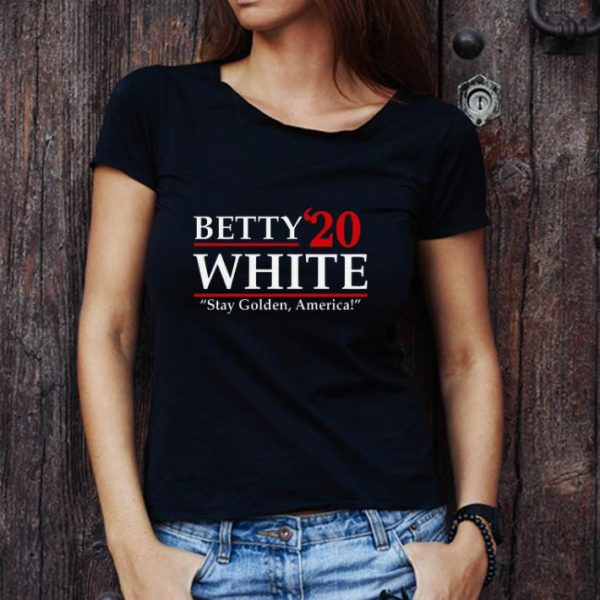 Official Betty'20 White Stay Golden America shirt