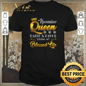 Official November Queen Faith & Favor Living My Blessed Life shirt sweater