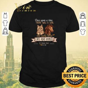 Official Once Upon A Time There Was A Girl Who Really Loved Cats And Horses shirt sweater