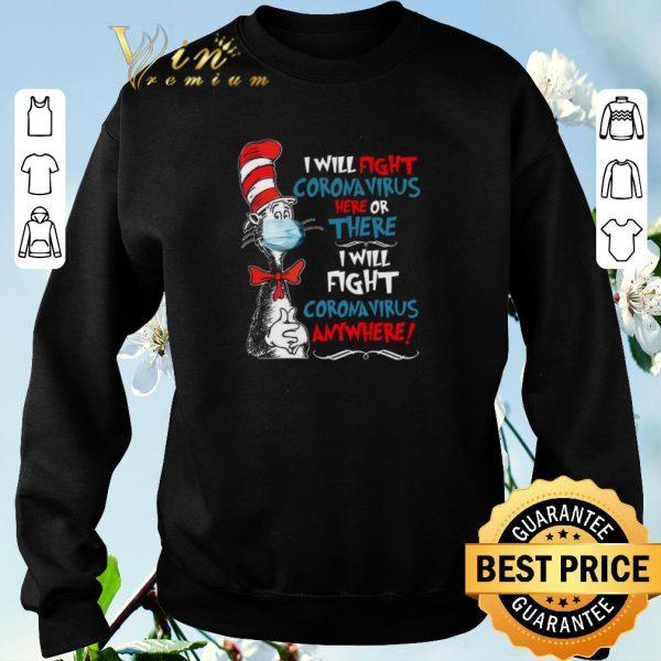 Original Dr. Seuss I will fight Coronavirus here or there anywhere shirt sweater