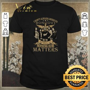 Premium But when I do nothing else matters I don't always listen to Bon Jovi shirt sweater