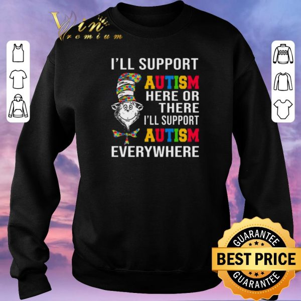 Premium Dr Seuss I'll support Autism here or there i'll support Autism shirt