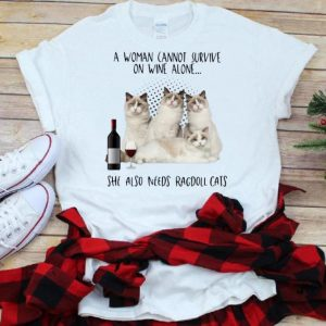 Pretty A Woman Cannot Survive On Wine Alone She Also Needs Ragdoll Cats shirt