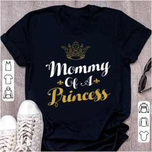 Pretty Mommy Of A Princess Daughter Mothers Day Mom shirt