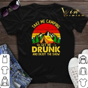Take me camping get me drunk and enjoy the show sunset shirt sweater